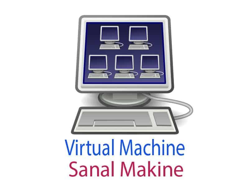 Virtual Machine (Sanal Makine) Nedir?   Sonsuz Teknoloji