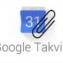 Google Takvim Etkinliklerine Dosya Nasıl Eklenir?