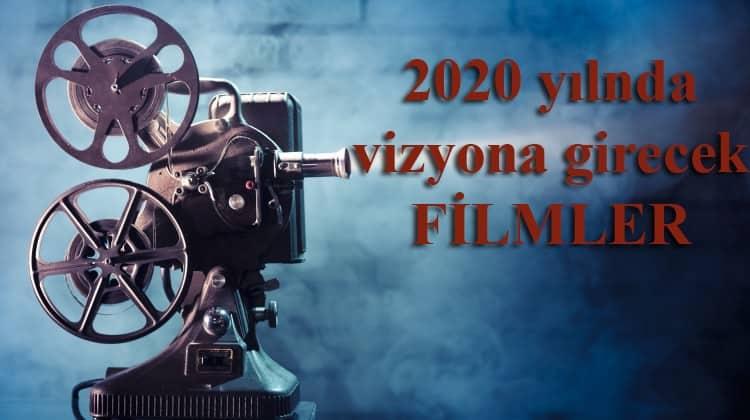 2020 VİZYONA GİRECEK FİLMLER