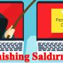 Phishing Saldırısı Nedir? Tehlikeleri Nelerdir? Nasıl Korunulur?